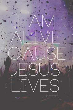 I am alive because Jsus lives quotes religious god jesus faith lives