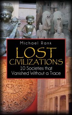 Lost Civilizations: 10 Societies that Vanished Without a Trace by Michael Rank, http://www.amazon.com/dp/B00H2EB4UC/ref=cm_sw_r_pi_dp_VTDotb06G6RYF