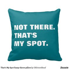 That's My Spot funny throw pillow