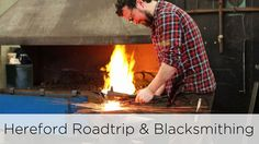 Hereford Roadtrip / Blacksmith in the Forge | Awesome Wave