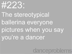 Yeppppppppppp.......This folklorico/tap/Davidic dancing girl can identify with this. I gotta admit, though, I've come to the point in my life where I would actually like to try ballet again...if only for the posture and strength work.