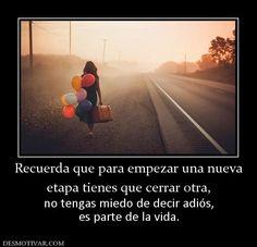 Recuerda que para empezar una nueva etapa tienes que cerrar otra, no tengas miedo de decir adiós, es parte de la vida.