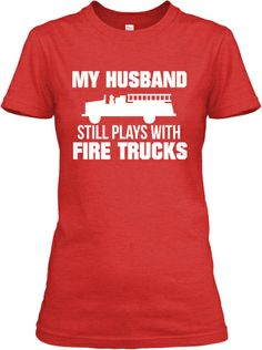 My Husband Plays With Fire Trucks!