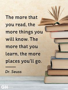 """Dr. Seuss - """"The more that you read, the more things you will know. The more that you learn, the more places you'll go."""" See more inspirational quotes that are perfect for book lovers at GoodHousekeeping.com #InspiringQuotes #InspirationalQuotes #BookLovers #BookQuotes"""