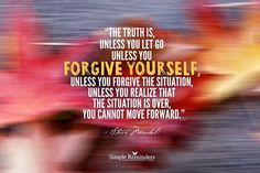 Unless you forgive yourself.....