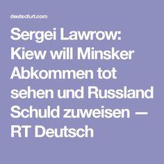 Sergei Lawrow: Kiew will Minsker Abkommen tot sehen und Russland Schuld zuweisen — RT Deutsch