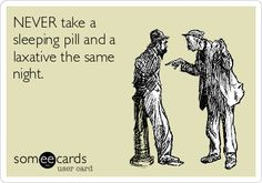 Funny Reminders Ecard: NEVER take a sleeping pill and a laxative the same night.
