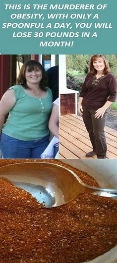 THIS IS THE MURDERER OF OBESITY, WITH ONLY A SPOONFUL A DAY, YOU WILL LOSE 30 POUNDS IN A MONTH!