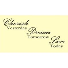 CHERISH YESTERDAY DREAM TOMORROW LIVE TODAY Vinyl wall art Inspirational quotes and sayings home decor decals