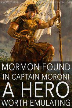 For many reasons and in many ways, Chief-Captain Moroni was a great hero to Mormon. Mormon had so much respect and admiration for Chief-Captain Moroni and what he had accomplished.  He sincerely hoped that all of his future readers would understand what a powerful disciple of Christ Moroni was. https://knowhy.bookofmormoncentral.org/content/why-did-mormon-see-captain-moroni-as-a-hero #Example #Hero #BookofMormon #Faith #Mormon #LDS #Knowhy