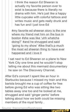 No but that is legit like ed has a pretty simple life apart from the whole singing career and umm how many fans have met Ed?!! Like wtf that is not actually fair XD