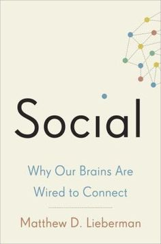 "In Social: Why Our Brains Are Wired to Connect (public library), neuroscientist Matthew D. Lieberman, director of UCLA's Social Cognitive Neuroscience lab, sets out to ""get clear about 'who we are' as social creatures and to reveal how a more accurate understanding of our social nature can improve our lives and our society. http://www.brainpickings.org/index.php/2013/11/08/social-why-our-brains-are-wired-to-connect-lieberman/"