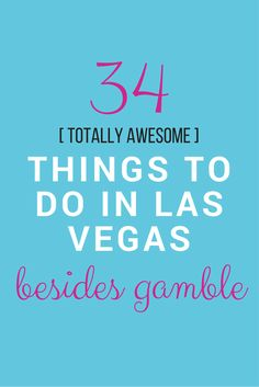34 rediculously amazing things to do in Las Vegas BESIDES gamble! | www.apassionandapassport.com