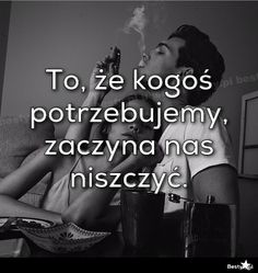 pl - To, że kogoś potrzebujemy, zaczyna nas niszczyć. Sad Love Quotes, Daily Quotes, Life Quotes, Mind Power, Couple Quotes, Motto, Picture Quotes, Sentences, Life Lessons