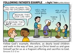 As children of God, we should follow our Father God's example of love and self sacrifice.
