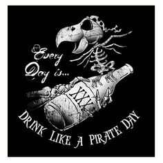 Every day is drink like a pirate day Pirate Art, Pirate Life, Pirate Theme, Pirate Ships, Pirate Ship Tattoos, Renaissance Pirate, Sea Of Thieves, Pirate Halloween, Bear Tattoos