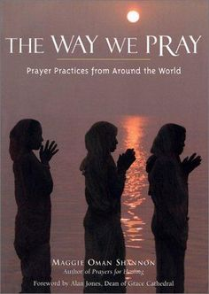 The Way We Pray: Prayer Practices from Around the World by Maggie Oman Shannon