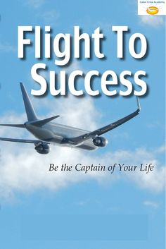 """Flight To Success, Be the Captain of Your Life"". #Flight #Success #Captain #Inspiration #AviationIndustry #CabinCrewAcademy"