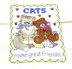 Cats Make Great Friends  - completed cross stitch on 11 x 14 fabric