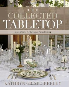 The Collected Tabletop: Inspirations for Creative Entertaining by Kathryn Crisp Greeley