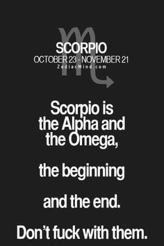 Scorpio is the Alpha and the Omega, the beginning and the end. Zodiac Mind - Your source for Zodiac Facts Scorpio Traits, Astrology Scorpio, Scorpio Zodiac Facts, Scorpio Love, Libra, My Zodiac Sign, Zodiac Quotes, Scorpio Woman, Scorpio Anger