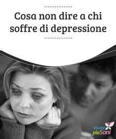 Cosa non dire a chi soffre di #depressione La depressione porta la nostra #mente ad avere una #visione distorta del mondo e ci fa vedere tutto con il filtro della #negatività e della #tristezza.
