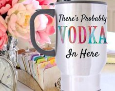 There's Probably Vodka In Here Stainless Steel Travel Mug Great Gift For Friend or Co-Worker