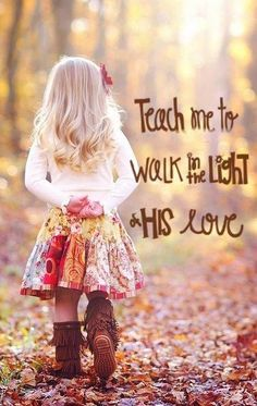 Teach me to walk in the light of His love.