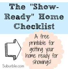 "The ""Show Ready"" Home Checklist - A free printable comprehensive checklist for getting your home ready for showings!"