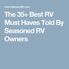 The 35+ Best RV Must Haves Told By Seasoned RV Owners