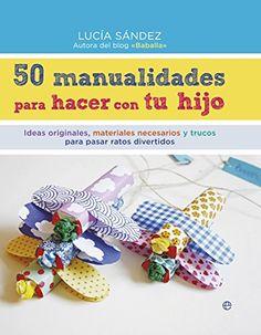 50 Manualidades Para Hacer Con Tu Hijo Fuera de colección: Amazon.es: Lucía Sández: Libros