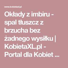 Okłady z imbiru - spal tłuszcz z brzucha bez żadnego wysiłku    KobietaXL.pl - Portal dla Kobiet Myślących