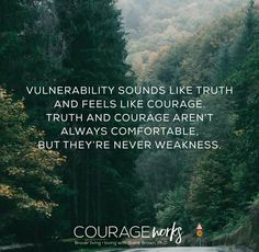 Vulnerability. Courage. Truth.