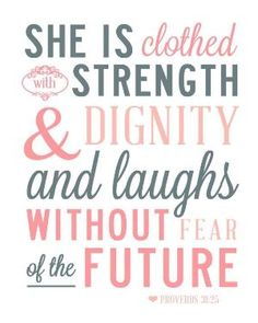 She is clothed with strength and dignity and laughs without fear of the future - Proverbs 31:21 [Quote Verse Art Print by SarahAlisabeth, $15.00] by Asmodel