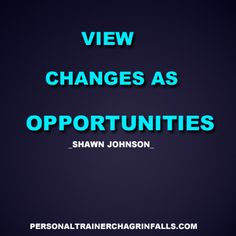 View Changes As Opportunities - Shawn Johnson