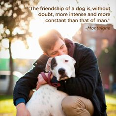 The friendship of a dog is irreplaceable. And the love that goes with it.