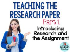 Teaching the Research Paper Part 1: Introducing the Research Paper and Preparing…