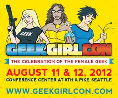 GeekGirlCon 2012 is your best bet for nerdy, family-friendly fun the weekend of Aug. 11-12.