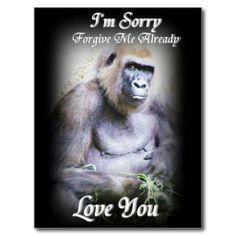 """Sorry_ Post Card Custom Greeting Card: """"Sorry,Forgive Me"""" A gorilla with an expression. Low Prices on all Cards. Art by Elenne Boothe http://www.zazzle.com/sorry_post_card-239662382664508918 #WWW.Zazzle.Com/Elenne #Animals, #Photograhy #Gorillas #GreetingCards #ElenneBoothe #Sorry #I'mSorry Greeting Cards"""