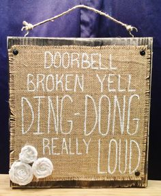 Doorbell Broken, Yell Ding Dong Really Loud Burlap on Wood Sign. Perfect for your front door whether or not your doorbell is broken or not! Sign measures inches wide and 12 inches tall. Pallet Art, Pallet Signs, Diy Signs, Funny Signs, Camp Signs, Burlap Crafts, Wood Crafts, Diy Wood, Wood Projects