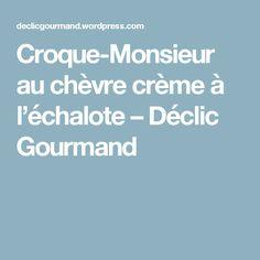 Croque-Monsieur au chèvre crème à l'échalote – Déclic Gourmand