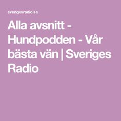 Alla avsnitt - Hundpodden - Vår bästa vän | Sveriges Radio