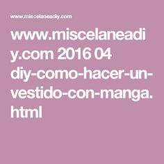 www.miscelaneadiy.com 2016 04 diy-como-hacer-un-vestido-con-manga.html