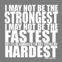 I may not be the STRONGEST. I may not be the FASTEST. But I'll be damned if I'm not trying my HARDEST. Good Quotation #quotes, #wisdom, #pinsland, https://itunes.apple.com/us/app/id508760385