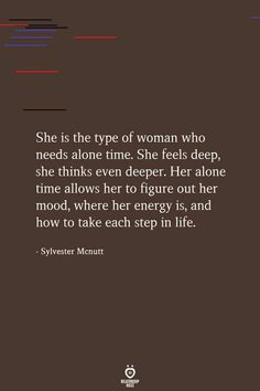 She is the type of woman who needs alone time. She feels deep, she thinks even deeper. Her alone time allows her to figure out her mood, where her energy is, and how to take each step in life. Sylvester Mcnutt, Alone Time, Types Of Women, People Talk, Poetry Quotes, True Quotes, Strong Women, Feels, Take That