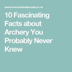 10 Fascinating Facts about Archery You Probably Never Knew