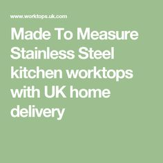 Made To Measure Stainless Steel kitchen worktops with UK home delivery