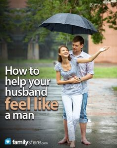 How to help you #husband feel like a #man. Tips for a better #family and #marriage