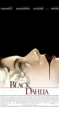 "Directed by Brian De Palma.  With Josh Hartnett, Aaron Eckhart, Scarlett Johansson, Hilary Swank. Two policemen see their personal and professional lives fall apart in the wake of the ""Black Dahlia"" murder investigation."