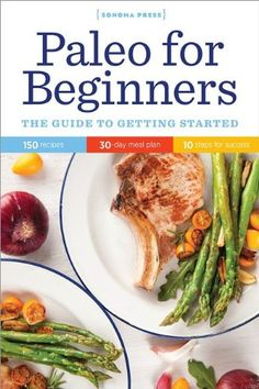 Paleo for Beginners: The Guide to Getting Started by Sonoma Press
